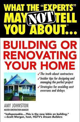 "What the ""Experts"" May Not Tell You About...Building or Renovating Your Home by Johnston a."