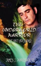 The Underworld Warrior by JAMES J. DOBRANICH SR. image