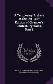 A Temporary Preface to the Six-Text Edition of Chaucer's Canterbury Tales, Part 1 by Frederick James Furnivall image