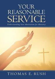 Your Reasonable Service by Thomas E. Rush