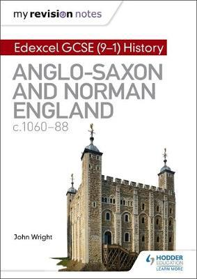 My Revision Notes: Edexcel GCSE (9-1) History: Anglo-Saxon and Norman England, c1060-88 by John Wright