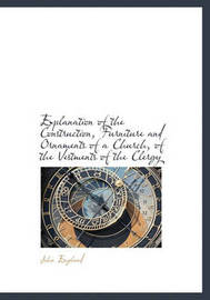 Explanation of the Construction, Furniture and Ornaments of a Church, of the Vestments of the Clergy by John England