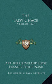 The Lady Chace: A Ballad (1877) by Arthur Cleveland Coxe