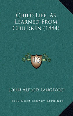 Child Life, as Learned from Children (1884) by John Alfred Langford image