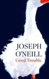 Good Trouble by Joseph O'Neill
