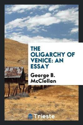 The Oligarchy of Venice by George B.McClellan