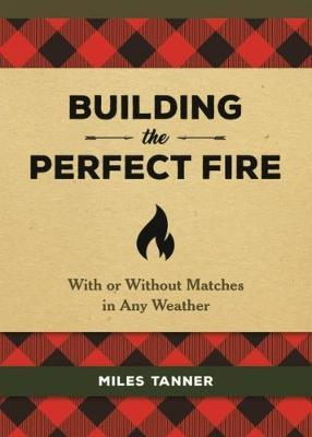 Building the Perfect Fire by Miles Tanner