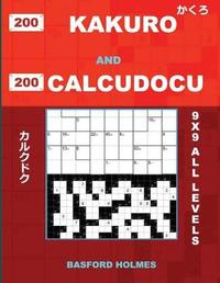 200 Kakuro and 200 Calcudocu 9x9 All Levels. by Basford Holmes