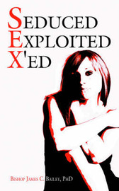 Seduced Exploited X'Ed by Bishop James C Bailey, PhD image