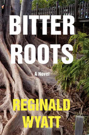 Bitter Roots by Reginald Lawrence Wyatt image