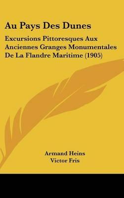 Au Pays Des Dunes: Excursions Pittoresques Aux Anciennes Granges Monumentales de La Flandre Maritime (1905) by Victor Fris image