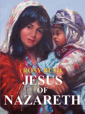 Jesus of Nazareth by Rosy Bush