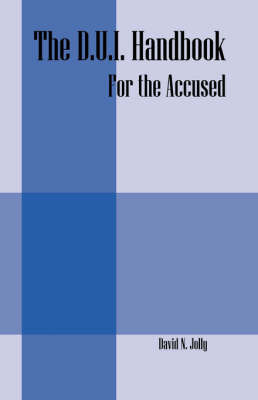 The D.U.I. Handbook: For the Accused by David N Jolly