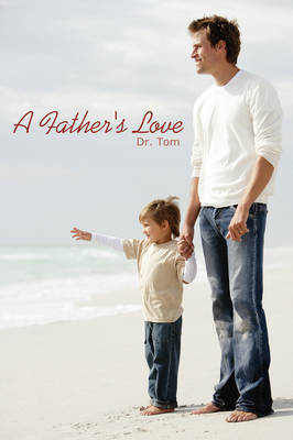 A Father's Love by Dr. Tom