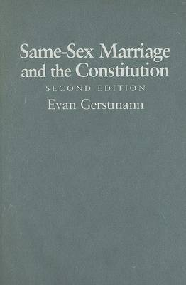 Same-sex Marriage and the Constitution by Evan Gerstmann