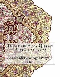 Tafsir of Holy Quran - Surah 21 to 25 by Aqa Mahdi Puya (Agha Pooya) - Xkp image