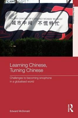 Learning Chinese, Turning Chinese by Edward McDonald