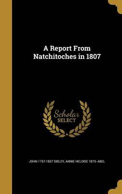 A Report from Natchitoches in 1807 by John 1757-1837 Sibley