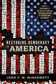 Restoring Democracy to America by John F. M. McDermott