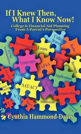If I Knew Then, What I Know Now! College and Financial Aid Planning from a Parent's Perspective by Cynthia Hammond-Davis