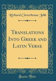 Translations Into Greek and Latin Verse (Classic Reprint) by Richard Claverhouse Jebb image