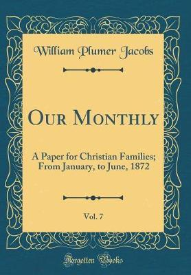 Our Monthly, Vol. 7 by William Plumer Jacobs