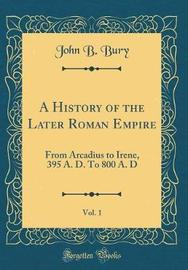 A History of the Later Roman Empire, Vol. 1 by J.B. Bury