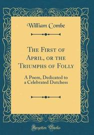 The First of April, or the Triumphs of Folly by William Combe image