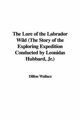 The Lure of the Labrador Wild (the Story of the Exploring Expedition Conducted by Leonidas Hubbard, JR.) by Dillon Wallace image