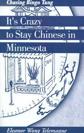 It's Crazy to Stay Chinese in Minnesota by Eleanor Wong Telemaque
