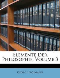 Elemente Der Philosophie, Volume 3 by Georg Hagemann