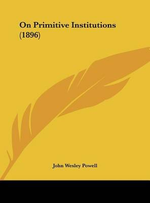 On Primitive Institutions (1896) by John Wesley Powell image