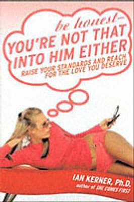 Be Honest - Your're Not That Into Him Either by Ian Kerner
