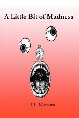 A Little Bit of Madness by J. L. Navarro