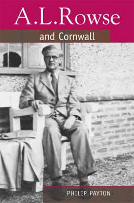 A.L. Rowse And Cornwall by Philip Payton