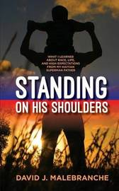Standing on His Shoulders by David J Malebranche