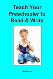 Teach Your Preschooler to Read & Write by John Bowman