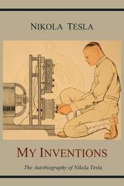 My Inventions: The Autobiography of Nikola Tesla by Nikola Tesla
