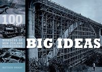Big Ideas: 100 Wonders of New Zealand Engineering by Matthew Wright image