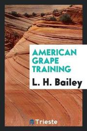 American Grape Training by L.H.Bailey