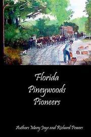 Florida Pineywoods Pioneers by Mary Joye