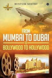 From Mumbai to Dubai to Bollywood to Hollywood by Rustom Mistry image