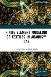 Finite Element Modeling of Textiles in Abaqus (TM) CAE by Izabela Ciesielska-Wrobel