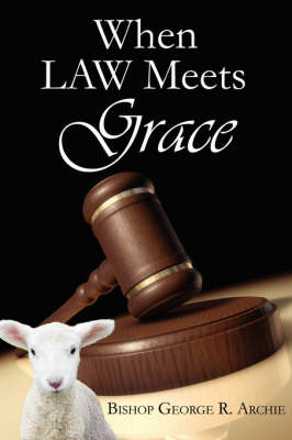 When Law Meets Grace by Bishop George R. Archie image