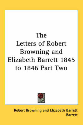The Letters of Robert Browning and Elizabeth Barrett 1845 to 1846 Part Two by Robert Browning image