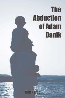 The Abduction of Adam Danik by Ron Karcz