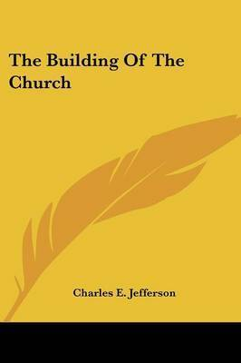 The Building of the Church by Charles E Jefferson