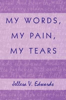 My Words, My Pain, My Tears by Jellesa V. Edwards