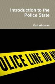 Introduction to the Police State by Carl Whitman