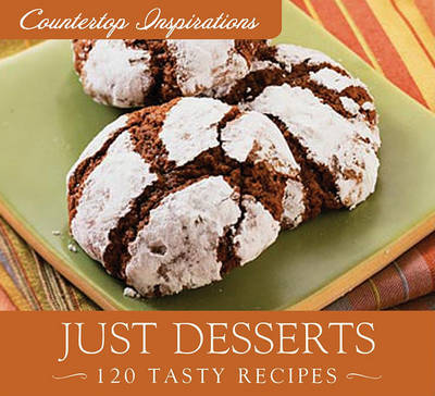 Just Desserts: 120 Tasty Recipes by Barbour Publishing, Inc.